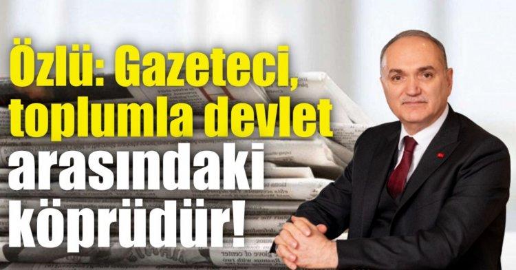 Özlü: Gazeteci, toplumla devlet arasındaki köprüdür!