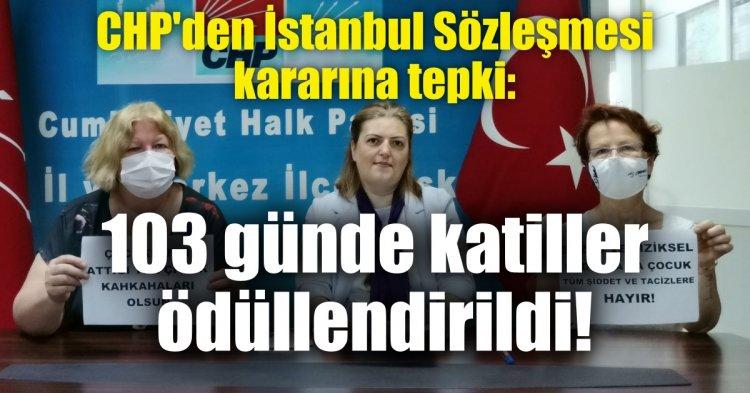 İstanbul Sözleşmesi kararına tepki: 103 günde katiller ödüllendirildi!